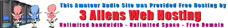 This site was Provided Free Hosting to Give back to the Amateur Radio Community Complements of 3 Aliens Web Hosting